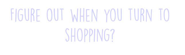 figure-out-when-you-turn-to-shopping